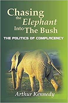 Book Chasing the Elephant into the Bush: The Politics of Complacency