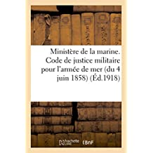Ministere de la Marine. Code de Justice Militaire Pour L'Armee de Mer (Du 4 Juin 1858)