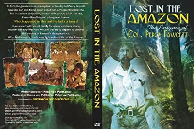 Lost in the Amazon-The Enigma of Col. Percy Fawcett by Niall McCann