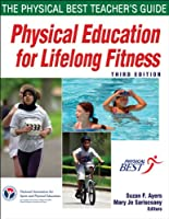 Physical Education for Lifelong Fitness - 3rd Edition: The Physical Best Teachers Guide