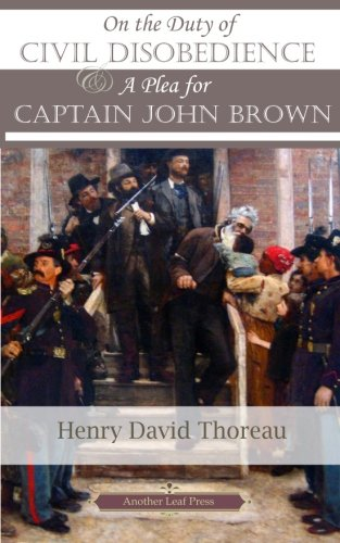 On the Duty of Civil Disobedience & A Plea for Captain John Brown