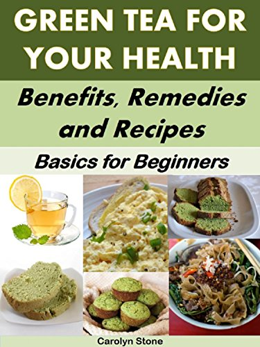 Green tea for your health benefits remedies and recipes basics green tea for your health benefits remedies and recipes basics for beginners forumfinder Choice Image