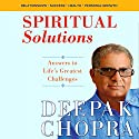 Spiritual Solutions: Answers to Life's Greatest Challenges Audiobook by Deepak Chopra Narrated by Deepak Chopra