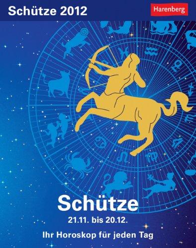 Sternzeichenkalender Schütze 2012: Ih Horoskop für jeden Tag 22. November bis 20. Dezember