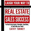 Laugh Your Way to Real Estate Sales Success: For Real Estate Agents, WannaBes, UsedToBes, & Those Who Love Them! Audiobook by Cathy Turney Narrated by Lauren McCullough