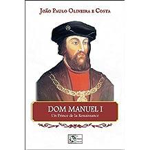 DOM MANUEL I: Un Prince de la Renaissance (French Edition)