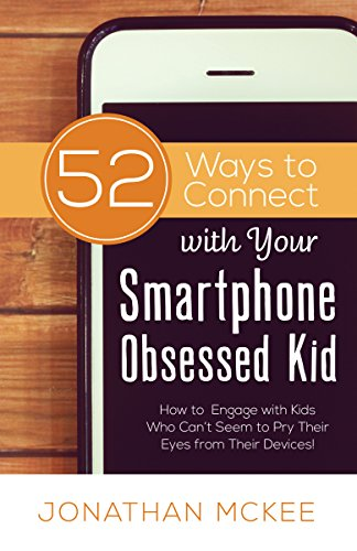 52 Ways to Connect with Your Smartphone Obsessed Kid: How to Engage with Kids Who Can't Seem to  Pry Their Eyes from Their Devices! (Talk To A Pastor Over The Phone)