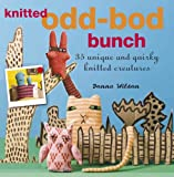 The Knitted Odd-Bod Bunch: 35 Unique and Quirky Knitted Creatures