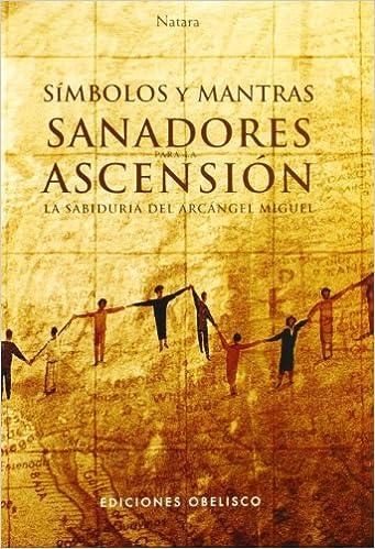 Símbolos y mantras sanadores para la Ascensión. La sabiduría del arcángel Miguel, de Laskant Jorg