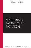 Mastering Partnership Taxation (Carolina Academic Press Mastering)