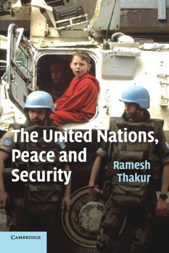 The United Nations, Peace and Security: From Collective Security to the Responsibility to Protect by Ramesh Thakur (2006-06-19) (2006 06 Press)