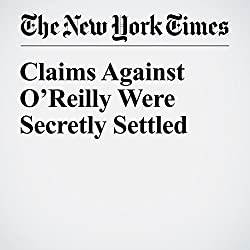 Claims Against O'Reilly Were Secretly Settled