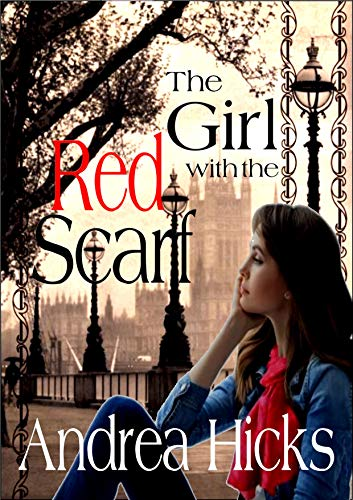 THE GIRL WITH THE RED SCARF: A love story written in a time of war, a romance that survives...the one you won't forget. by [Hicks, Andrea]