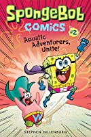 SpongeBob Comics: Book 2: Aquatic Adventurers, Unite!