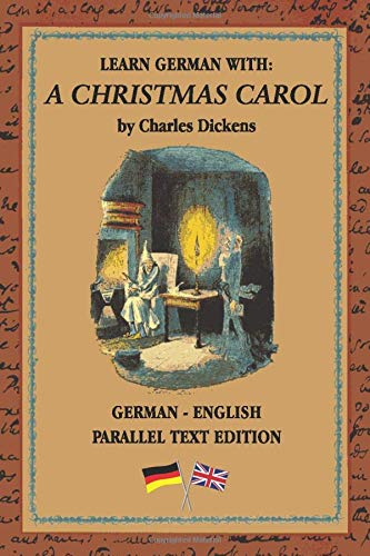 Learn German With A Christmas Carol  German   English Bilingual Edition   Side By Side Translation   Parallel Text Novel For Advanced Language Learning