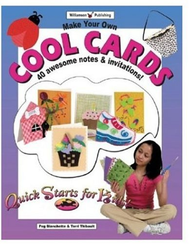 Make Your Own Cool Cards: 25 Awesome Notes & Invitations! (Quick Starts for Kids!)