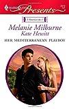 Her Mediterranean Playboy, Melanie Milburne and Kate Hewitt, 0373129106