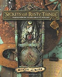Secrets of Rusty Things: Transforming Found Objects into Art