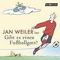 Gibt es einen Fußballgott? Hörbuch von Jan Weiler Gesprochen von: Jan Weiler, Wolfgang Hess, Pierre Peters-Arnolds
