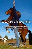 EQxpressionists: Individuals Modeling Horsemanship as an Artistic Practice offers