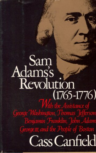 sam-adamss-revolution-1765-1776-with-the-assistance-of-george-washington-thomas-jefferson-benjamin-f