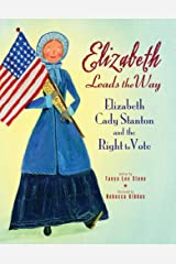 Elizabeth Leads the Way: Elizabeth Cady Stanton and the Right to Vote Paperback