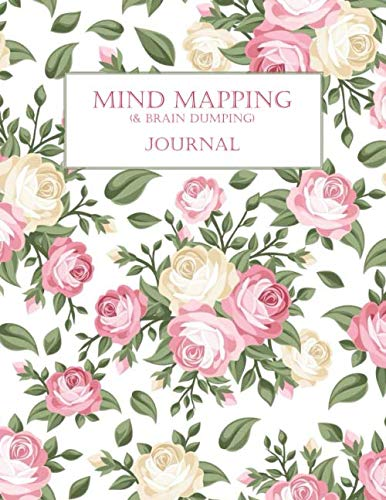 Mind Mapping & Brain Dumping Journal: Pink and White Roses -Notebook to Brainstorm, Plan, Organize Ideas and Thoughts. Map for Creativity and Visual Thinking