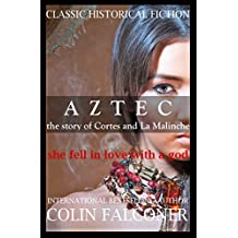 AZTEC: the story of Cortes and La Malinche (Classic Historical Fiction Book 4)