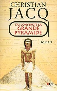J'ai construit la grande pyramide, Jacq, Christian