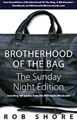 Brotherhood of the Bag: The Sunday Night Edition: including 100 quotes from The Millionaire Wholesaler