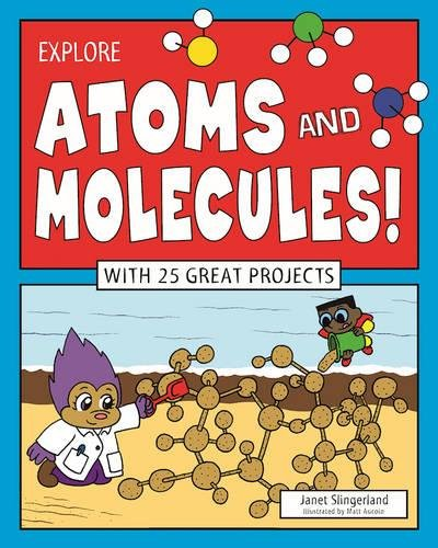 Explore Atoms and Molecules!: With 25 Great Projects (Explore Your World)