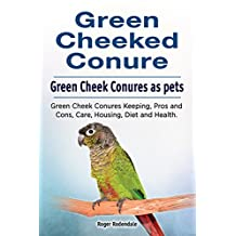 Green Cheeked Conure parrots as pets. Green Cheek Conure Keeping, Care, Housing, Pros and Cons, Health and Diet. Green Cheek Conure parrot owners manual.