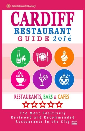 Read Online Cardiff Restaurant Guide 2016: Best Rated Restaurants in Cardiff, United Kingdom - 500 Restaurants, Bars and Cafés recommended for Visitors, 2016 pdf epub