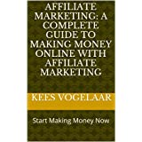 Affiliate Marketing: A Complete Guide To Making Money Online With Affiliate Marketing (Affiliate Marketing (For...