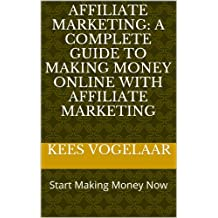 Affiliate Marketing: A Complete Guide To Making Money Online With Affiliate Marketing (Affiliate Marketing (For Advanced and Beginning Affiliate Marketers))