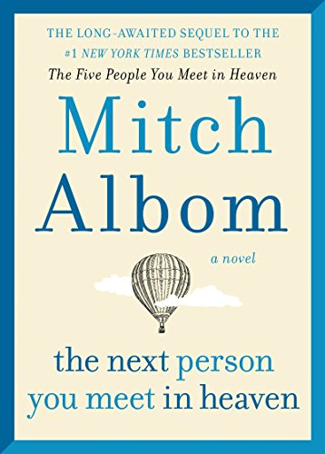 Poignant and beautiful, filled with unexpected twists…  The Next Person You Meet in Heaven: The Sequel to The Five People You Meet in Heaven by Mitch Albom