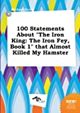 100 Statements about the Iron King: The Iron Fey, Book 1 That Almost Killed My Hamster