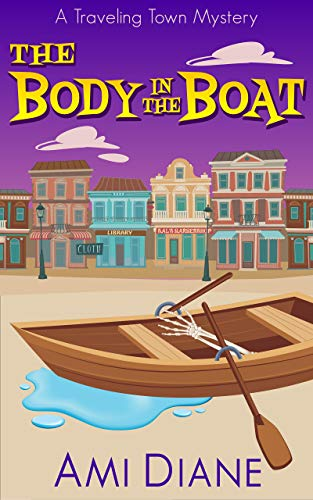 The Body in the Boat (A Traveling Town Mystery Book 2) by [Diane, Ami]