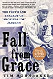 Fall from Grace: The Truth and Tragedy of ''Shoeless Joe'' Jackson