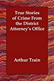True Stories of Crime from the District, Arthur Train, 1406810711