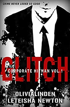 GLITCH (Corporate Hitman Book 1) by [Linden, Olivia, Newton, LeTeisha]