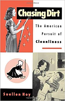 Book Chasing Dirt: The American Pursuit of Cleanliness by Suellen Hoy (1996-10-10)