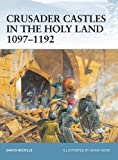 Crusader Castles in the Holy Land 1097–1192 (Fortress)