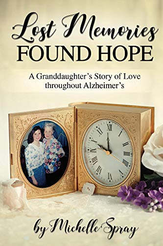 (Lost Memories Found Hope: A Granddaughter's Story of Love throughout Alzheimer's)