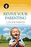 Revive Your Parenting: C.P.R. for Parents, A Philosophy based on Compassion, Patience, and Respect