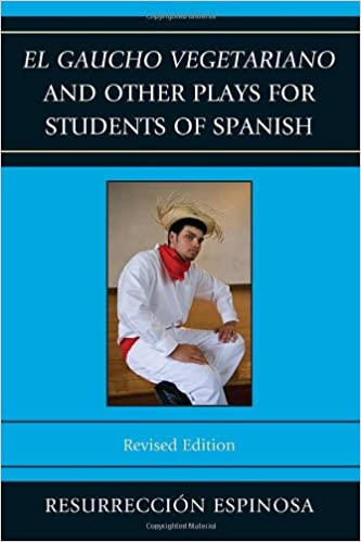 el-gaucho-vegetariano-and-other-plays-for-students-of-spanish-spanish-edition
