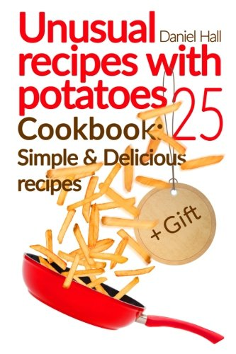 Unusual recipes with potatoes. Cookbook: 25 simple and delicious recipes. by Daniel Hall