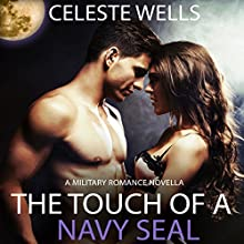 The Touch of a Navy SEAL: A Military Romance Novella Audiobook by Celeste Wells Narrated by Elizabeth Klett