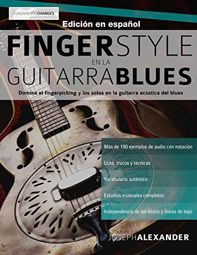 Fingerstyle en la guitarra blues: Domina el fingerpicking y los solos en la guitarra acustica del blues (Spanish Edition) [Mr Joseph Alexander] (Tapa Blanda)