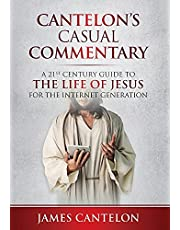 Cantelon's Casual Commentary: A 21st Century Guide to the Life of Jesus for the Internet Generation
